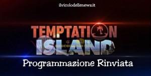 Temptation Island programmazione rinviata