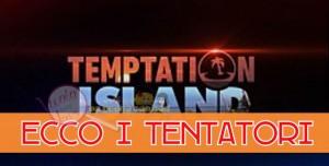 Temptation Island tentatori e tentatrici